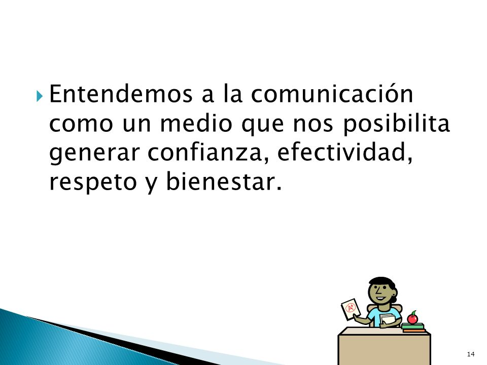 Entendemos a la comunicación como un medio que nos posibilita generar confianza, efectividad, respeto y bienestar.
