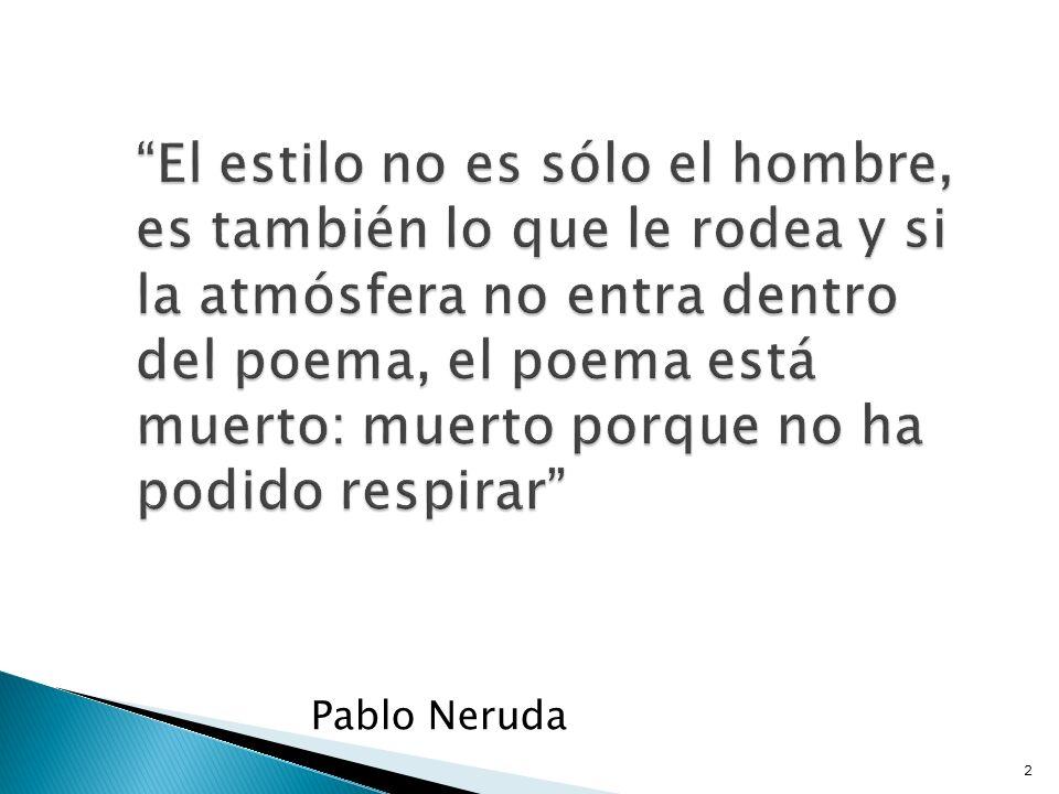 El estilo no es sólo el hombre, es también lo que le rodea y si la atmósfera no entra dentro del poema, el poema está muerto: muerto porque no ha podido respirar