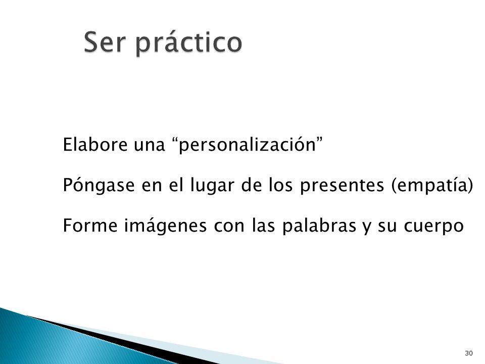 Ser práctico Elabore una personalización Póngase en el lugar de los presentes (empatía) Forme imágenes con las palabras y su cuerpo