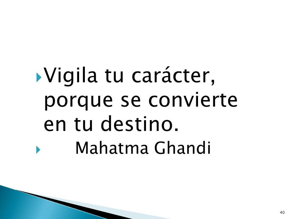 Vigila tu carácter, porque se convierte en tu destino.