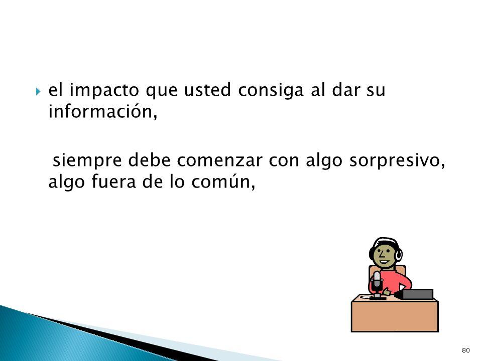 el impacto que usted consiga al dar su información,