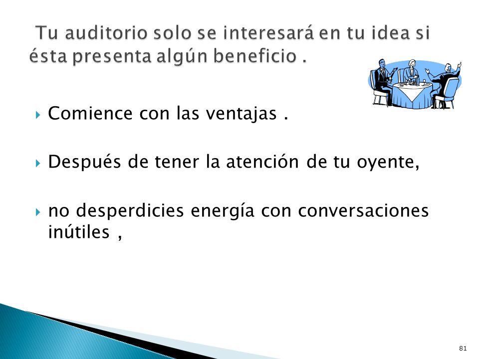 Tu auditorio solo se interesará en tu idea si ésta presenta algún beneficio .