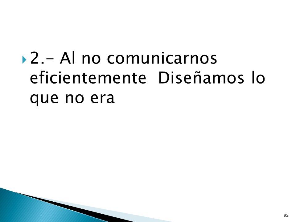 2.- Al no comunicarnos eficientemente Diseñamos lo que no era