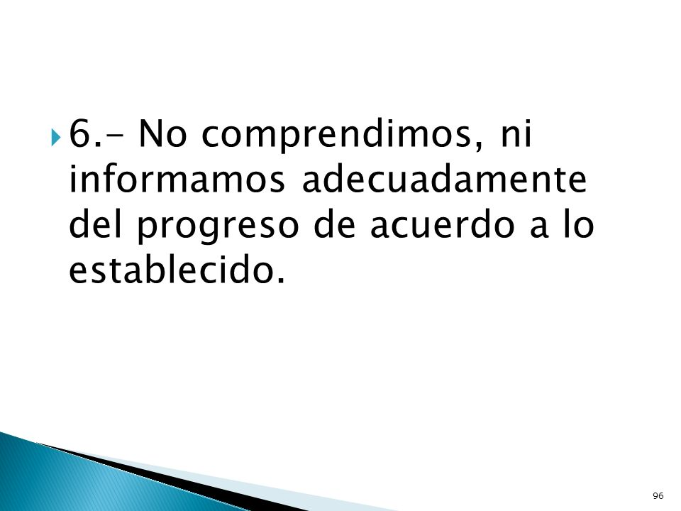 6.- No comprendimos, ni informamos adecuadamente del progreso de acuerdo a lo establecido.