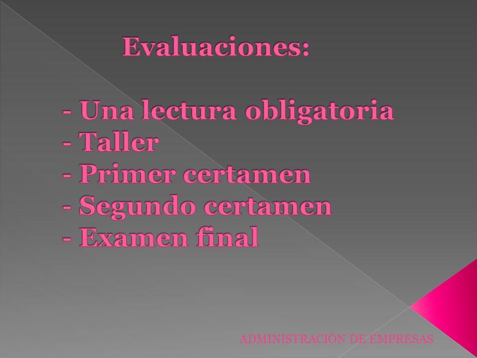 Evaluaciones: - Una lectura obligatoria - Taller - Primer certamen - Segundo certamen - Examen final