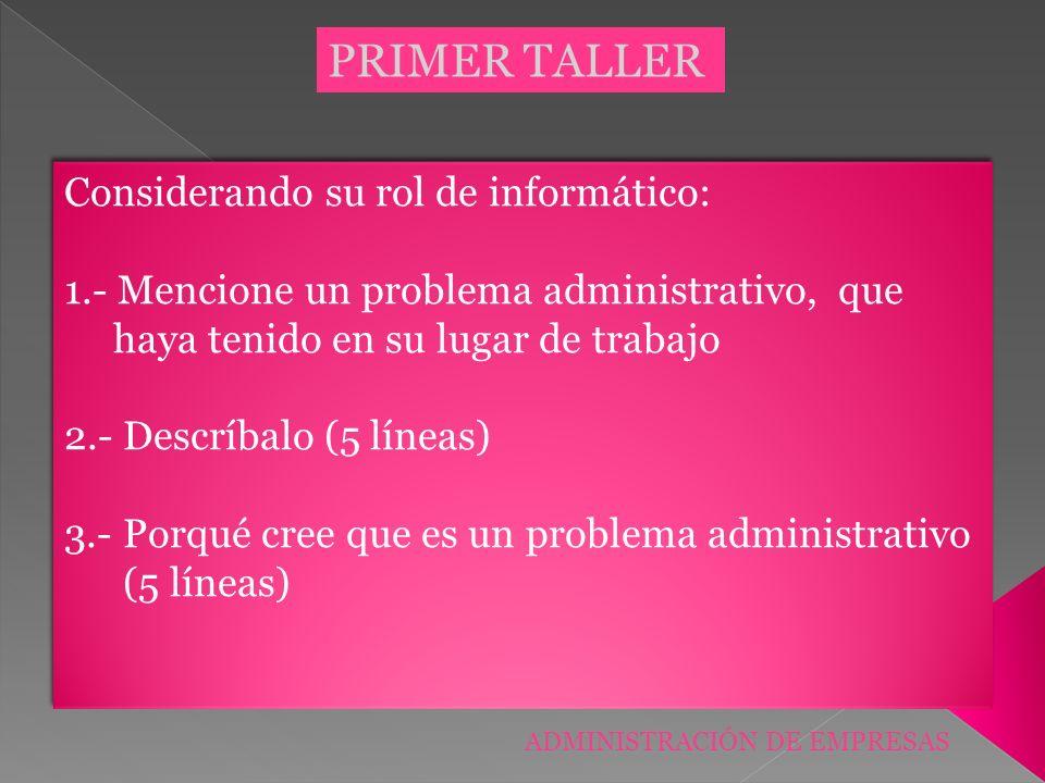 PRIMER TALLER Considerando su rol de informático: