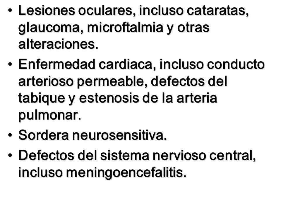 Lesiones oculares, incluso cataratas, glaucoma, microftalmia y otras alteraciones.