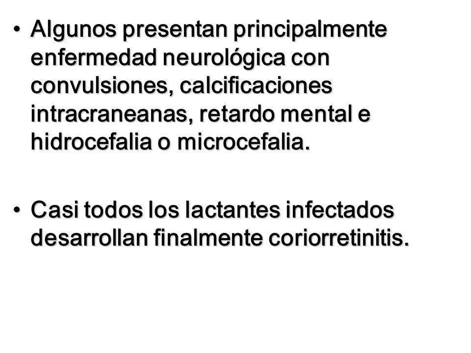 Algunos presentan principalmente enfermedad neurológica con convulsiones, calcificaciones intracraneanas, retardo mental e hidrocefalia o microcefalia.