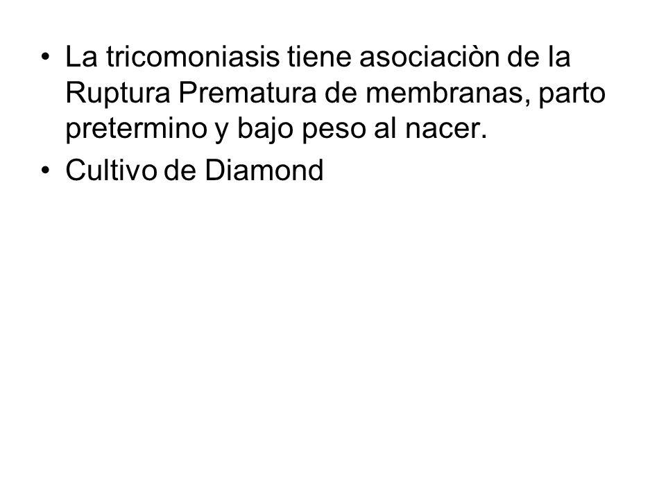 La tricomoniasis tiene asociaciòn de la Ruptura Prematura de membranas, parto pretermino y bajo peso al nacer.