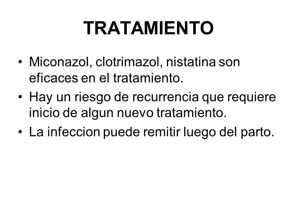 TRATAMIENTO Miconazol, clotrimazol, nistatina son eficaces en el tratamiento.