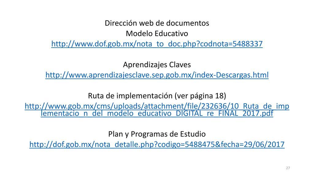 Dirección web de documentos Modelo Educativo http://www. dof. gob