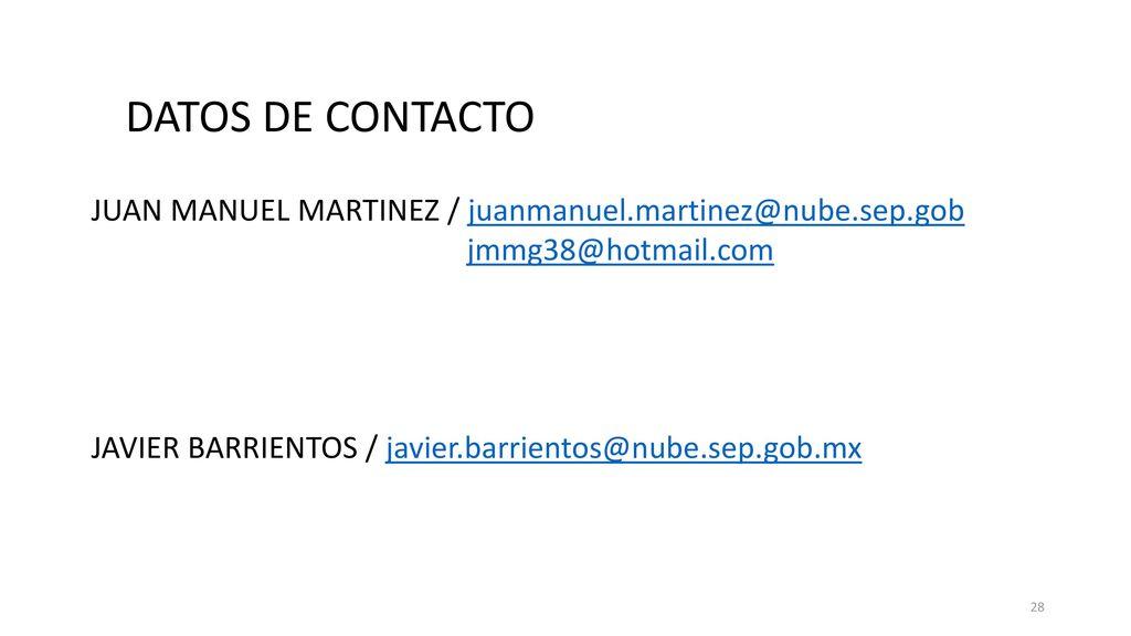DATOS DE CONTACTO JUAN MANUEL MARTINEZ / juanmanuel.martinez@nube.sep.gob. jmmg38@hotmail.com.