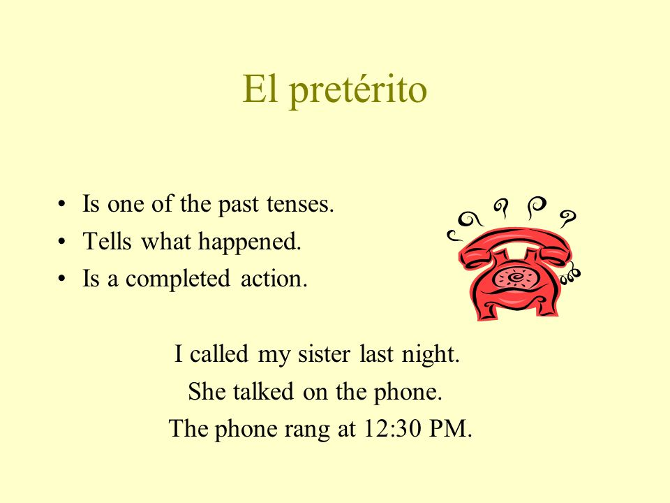 El pretérito Is one of the past tenses. Tells what happened.