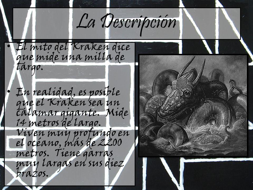 La Descripción El mito del Kraken dice que mide una milla de largo.