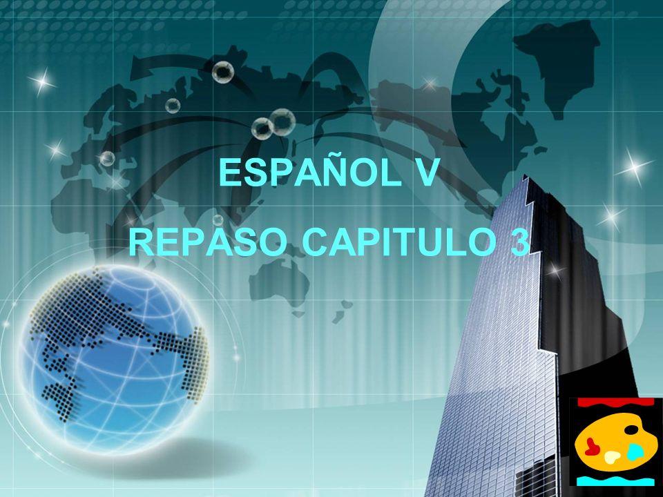 ESPAÑOL V REPASO CAPITULO 3