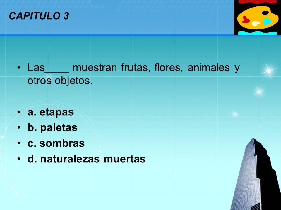 Las____ muestran frutas, flores, animales y otros objetos.
