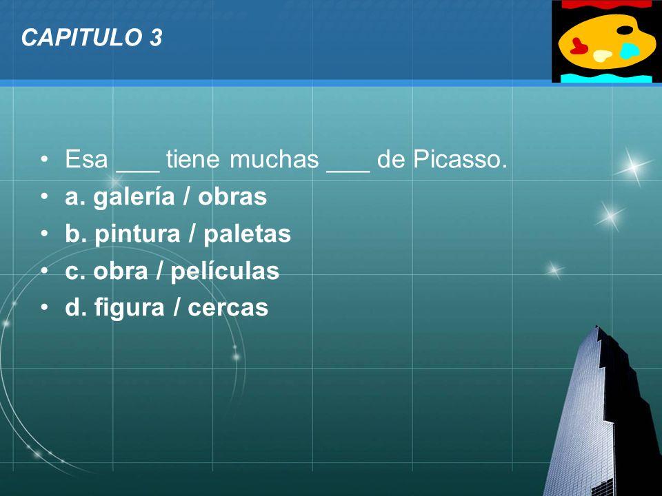 Esa ___ tiene muchas ___ de Picasso. a. galería / obras