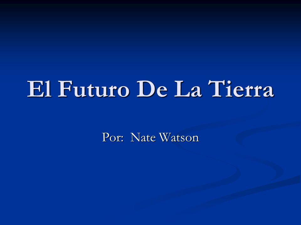 El Futuro De La Tierra Por: Nate Watson