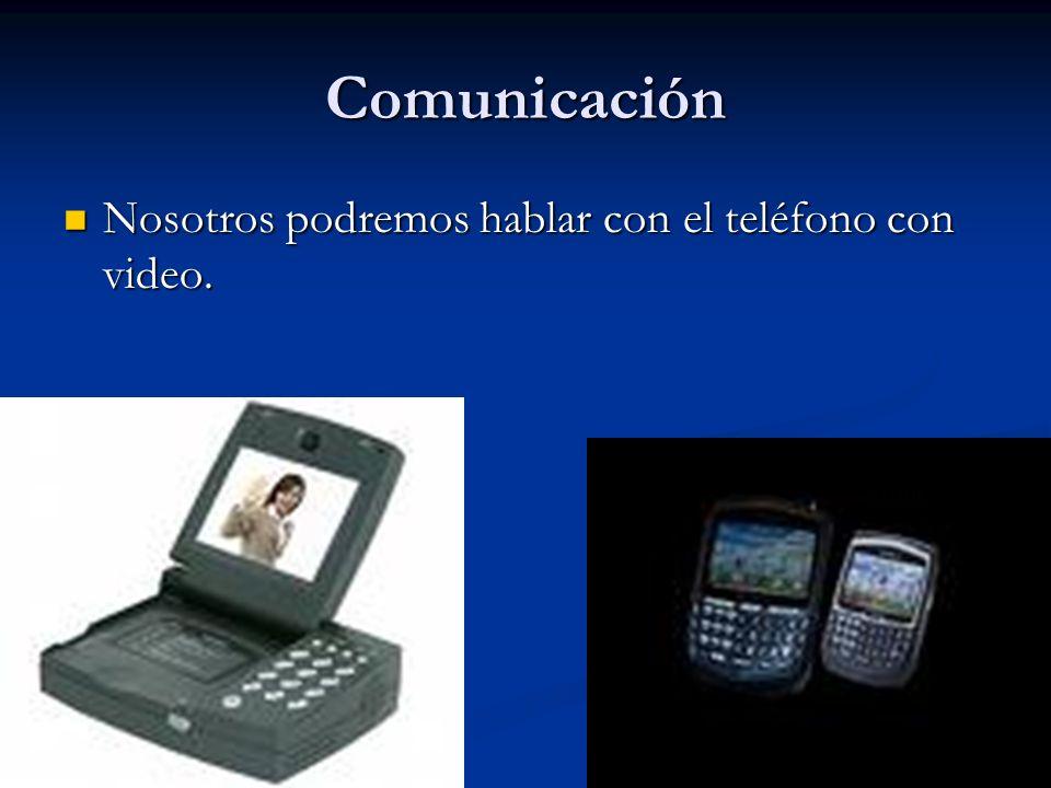 Comunicación Nosotros podremos hablar con el teléfono con video.
