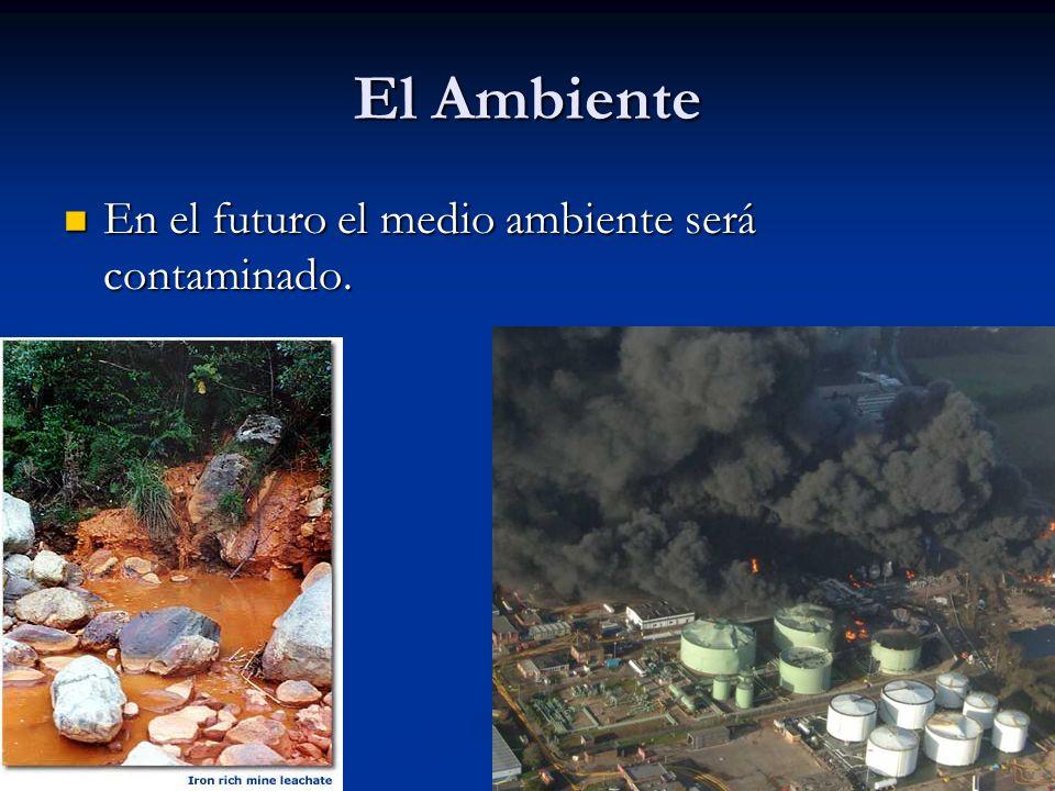 El Ambiente En el futuro el medio ambiente será contaminado.