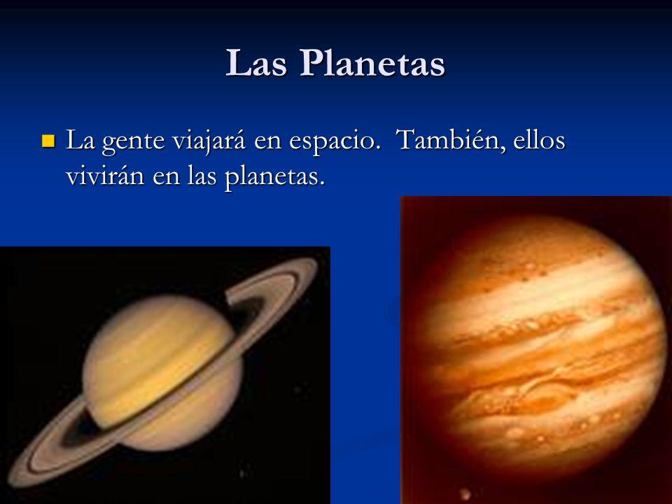 Las Planetas La gente viajará en espacio. También, ellos vivirán en las planetas.