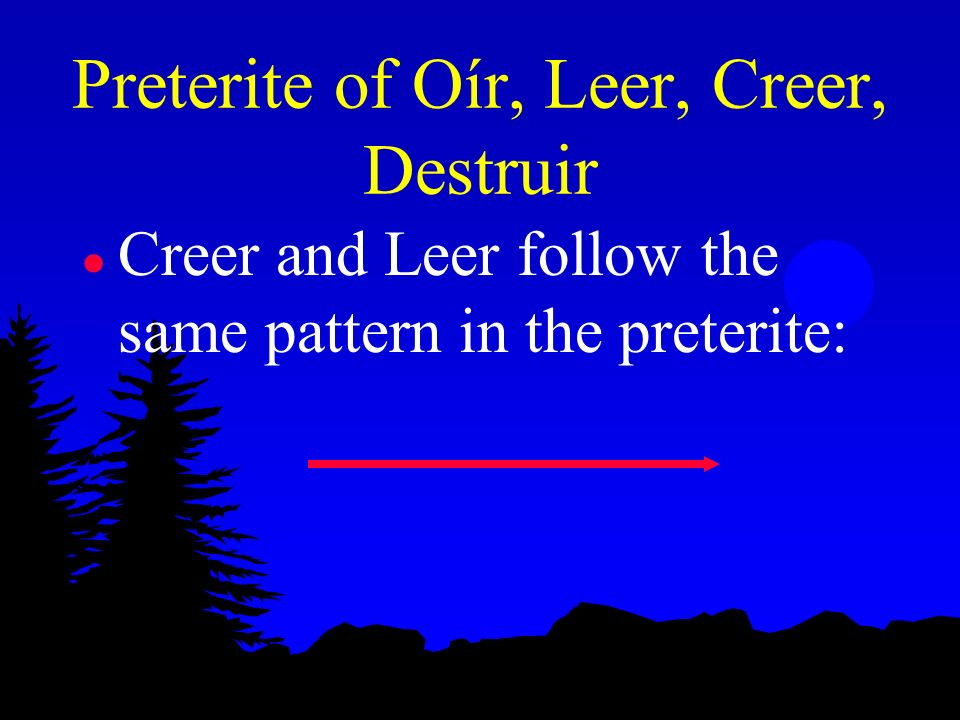 Preterite of Oír, Leer, Creer, Destruir