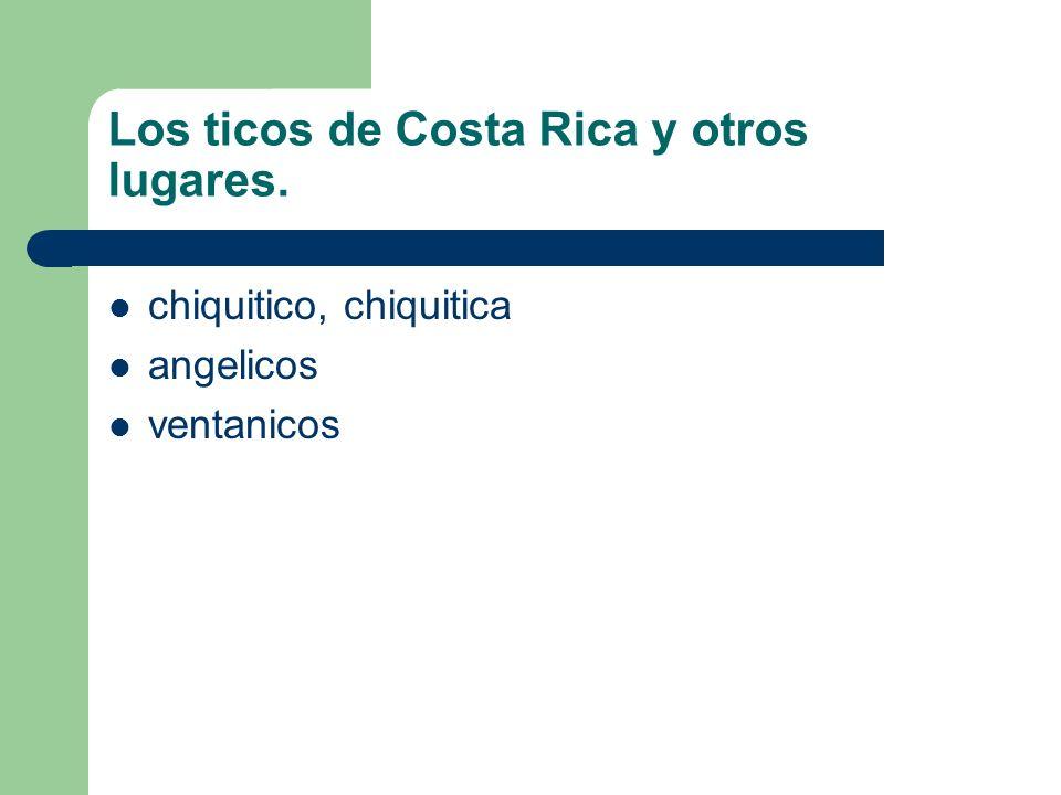 Los ticos de Costa Rica y otros lugares.