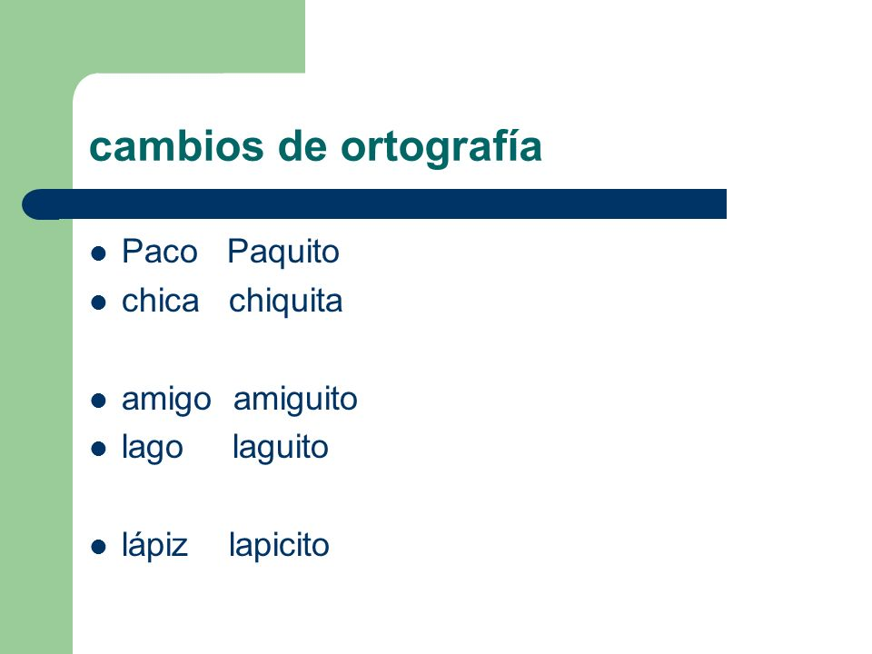 cambios de ortografía Paco Paquito chica chiquita amigo amiguito