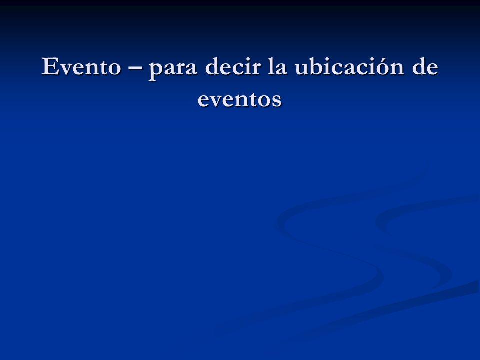 Evento – para decir la ubicación de eventos