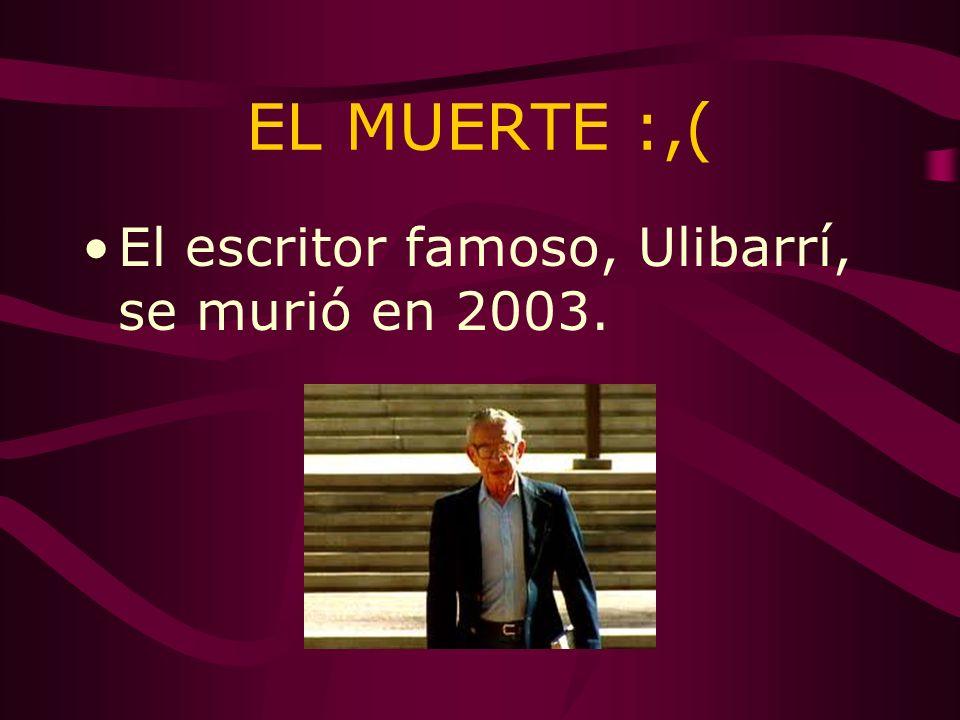 EL MUERTE :,( El escritor famoso, Ulibarrí, se murió en 2003.