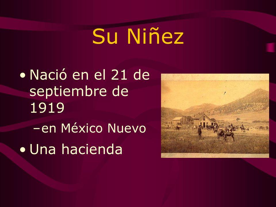 Su Niñez Nació en el 21 de septiembre de 1919 Una hacienda