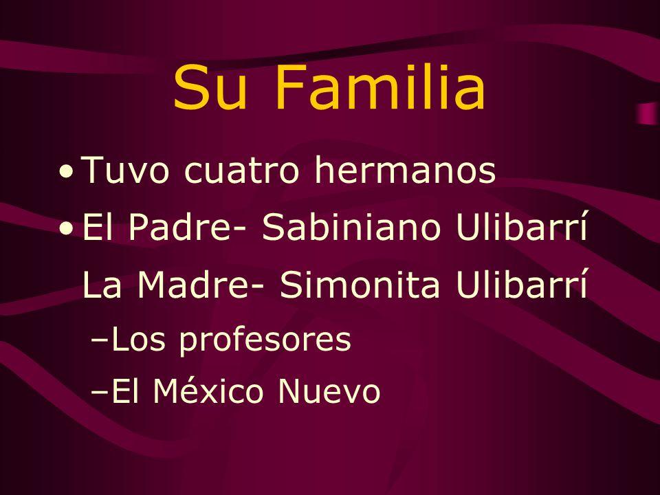 Su Familia Tuvo cuatro hermanos El Padre- Sabiniano Ulibarrí