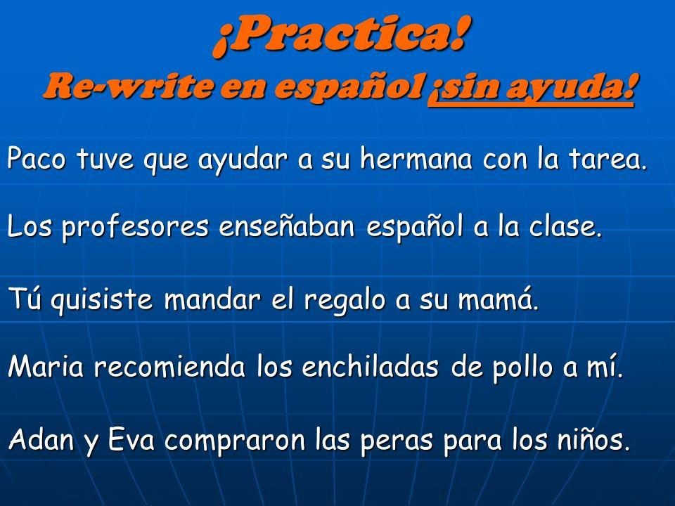 ¡Practica! Re-write en español ¡sin ayuda!