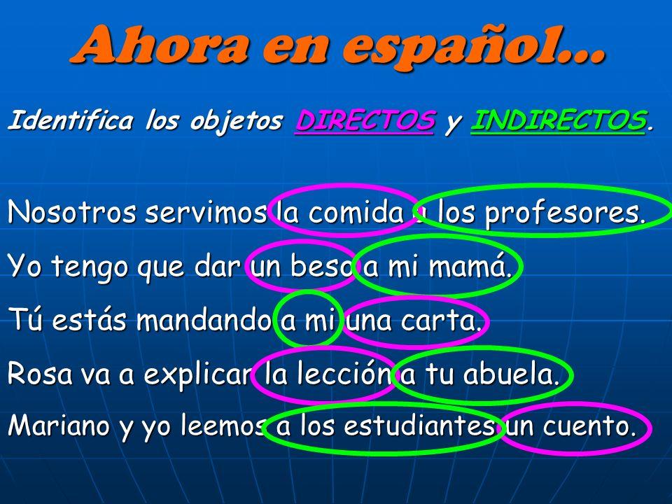 Ahora en español… Nosotros servimos la comida a los profesores.
