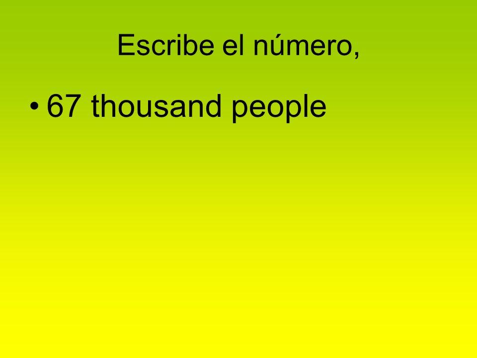Escribe el número, 67 thousand people