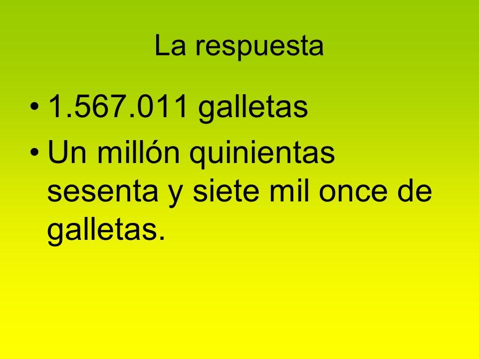 Un millón quinientas sesenta y siete mil once de galletas.