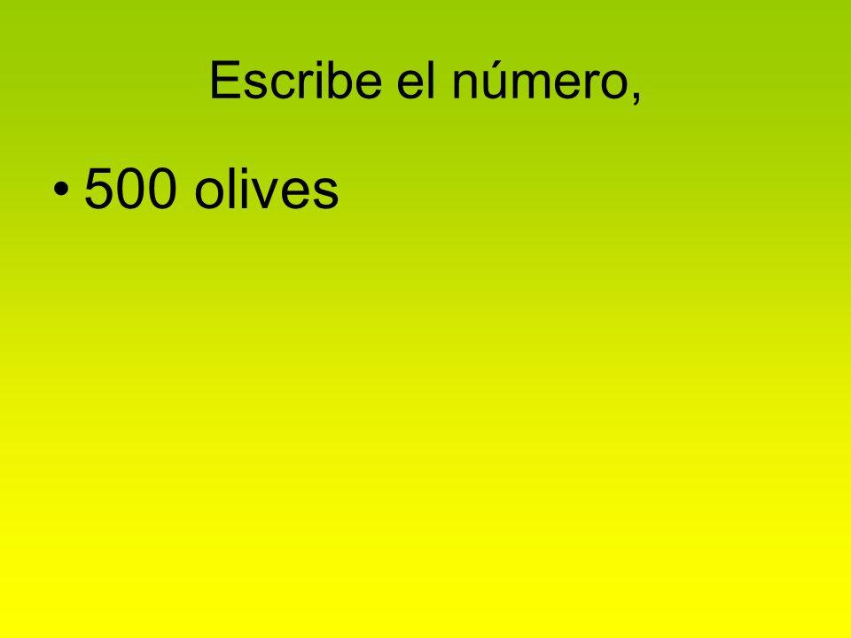 Escribe el número, 500 olives
