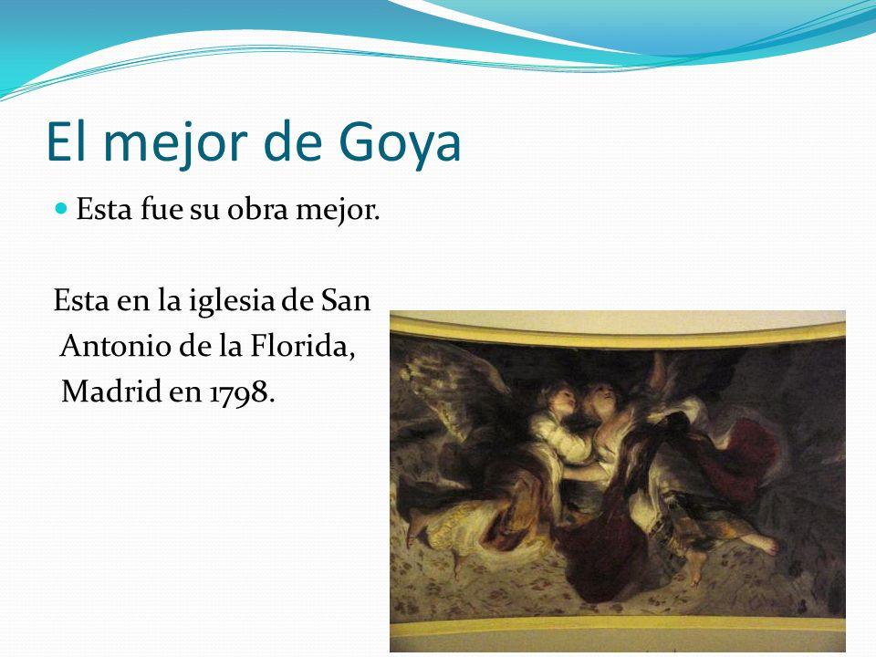 El mejor de Goya Esta fue su obra mejor. Esta en la iglesia de San