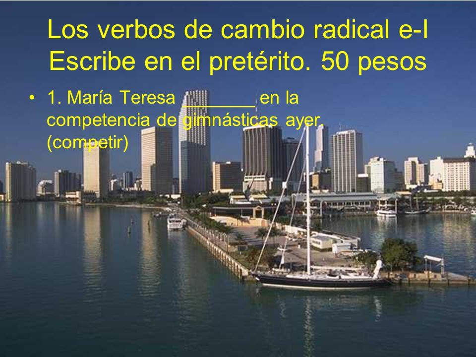 Los verbos de cambio radical e-I Escribe en el pretérito. 50 pesos