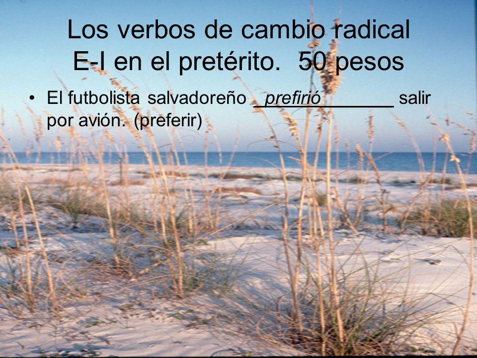 Los verbos de cambio radical E-I en el pretérito. 50 pesos