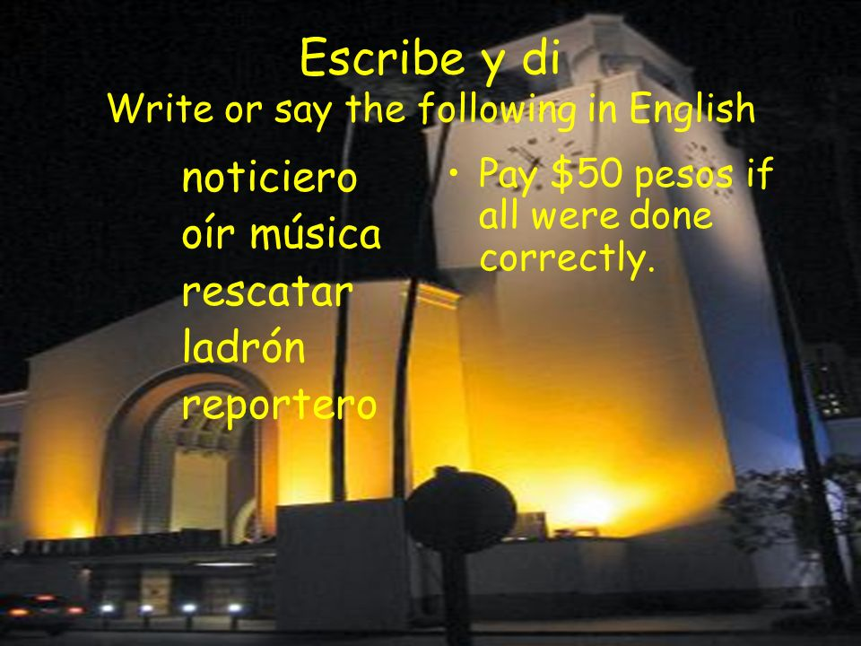 Escribe y di Write or say the following in English