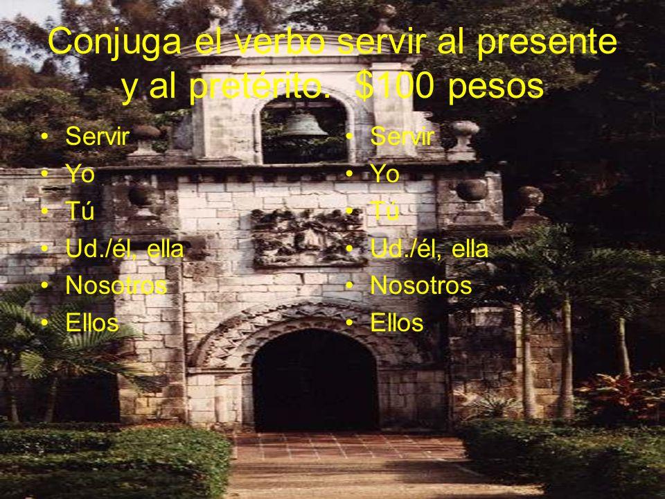 Conjuga el verbo servir al presente y al pretérito. $100 pesos