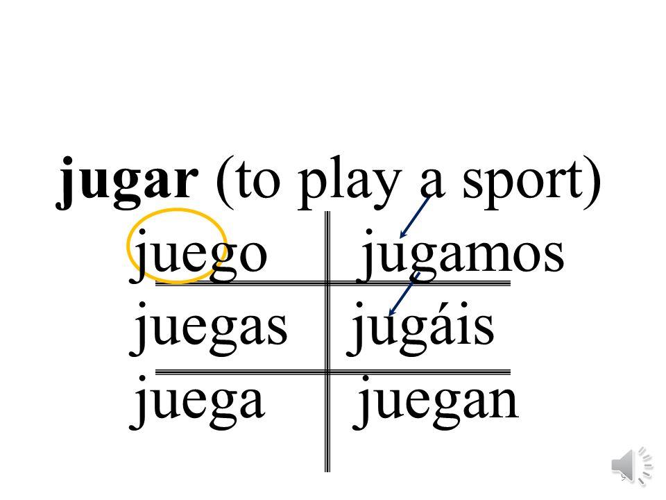 jugar (to play a sport) juego jugamos juegas jugáis juega juegan
