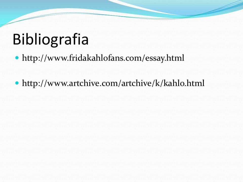 Bibliografia http://www.fridakahlofans.com/essay.html