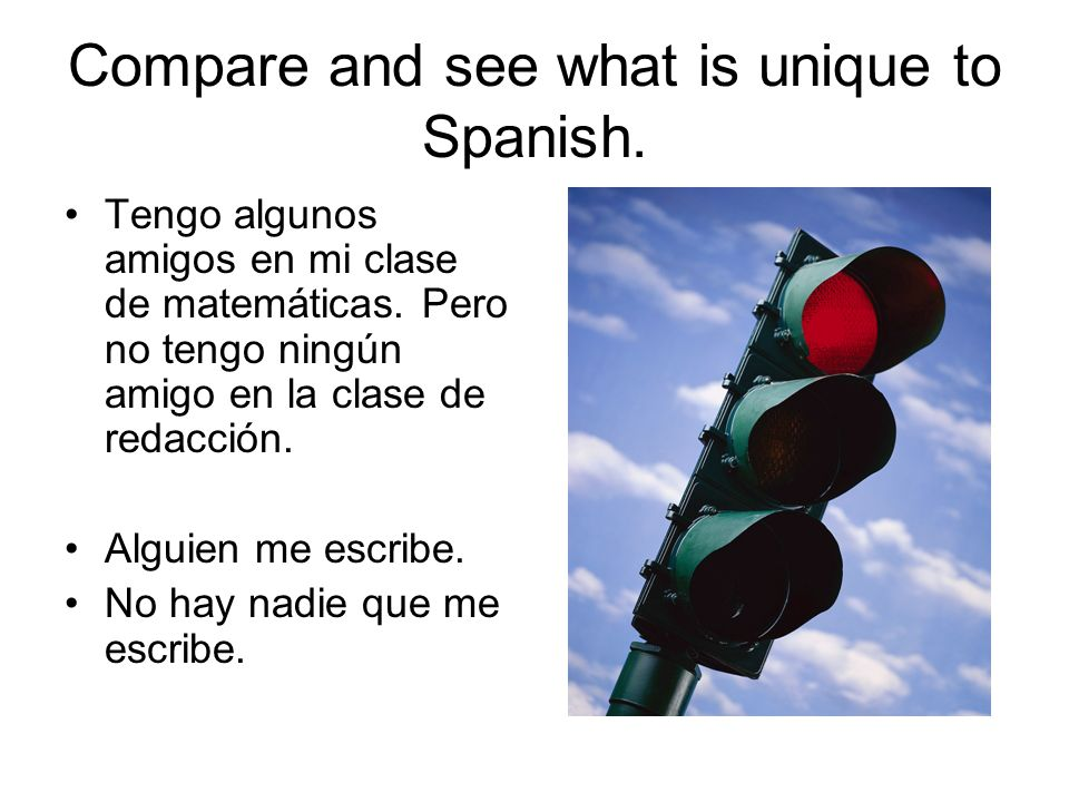 Compare and see what is unique to Spanish.