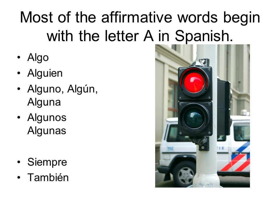Most of the affirmative words begin with the letter A in Spanish.