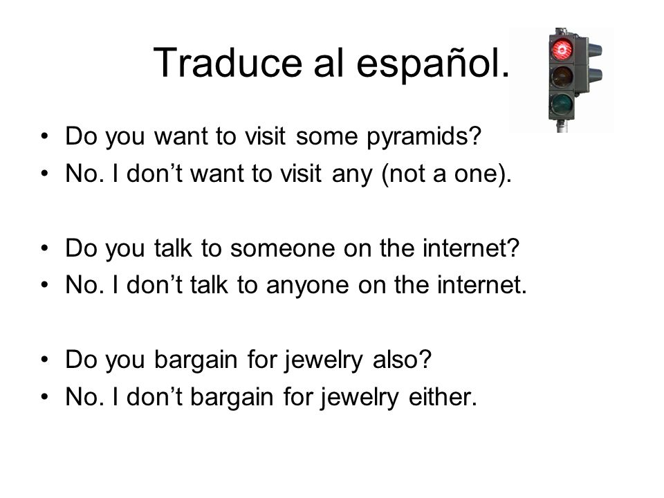 Traduce al español. Do you want to visit some pyramids