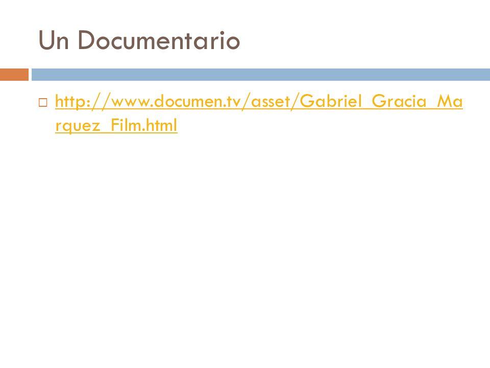 Un Documentario http://www.documen.tv/asset/Gabriel_Gracia_Ma rquez_Film.html