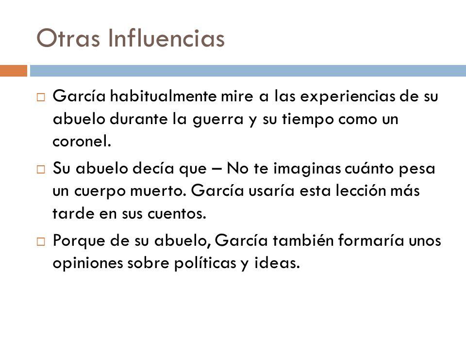 Otras Influencias García habitualmente mire a las experiencias de su abuelo durante la guerra y su tiempo como un coronel.