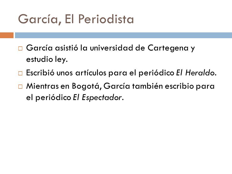 García, El PeriodistaGarcía asistió la universidad de Cartegena y estudio ley. Escribió unos artículos para el periódico El Heraldo.